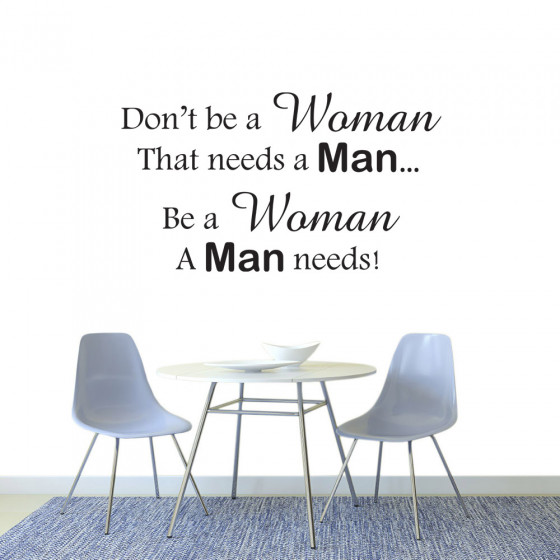 Be a woman a man needs wallsticker