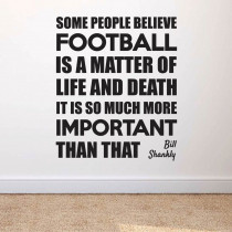 It's so much more important than that - Bill Shankly